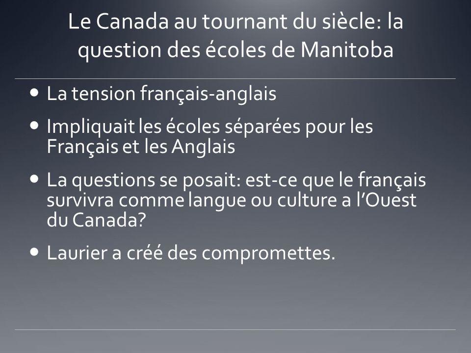 Le Canada au tournant du siècle: la question des écoles de Manitoba La tension français-anglais Impliquait les écoles séparées pour les Français et le