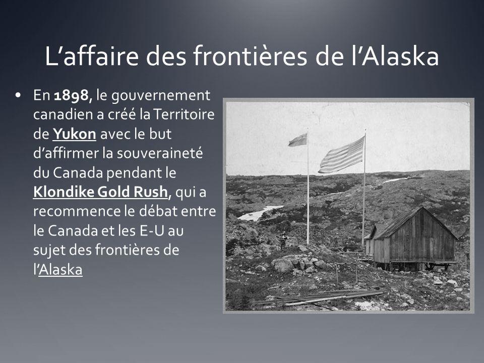 Laffaire des frontières de lAlaska En 1898, le gouvernement canadien a créé la Territoire de Yukon avec le but daffirmer la souveraineté du Canada pen