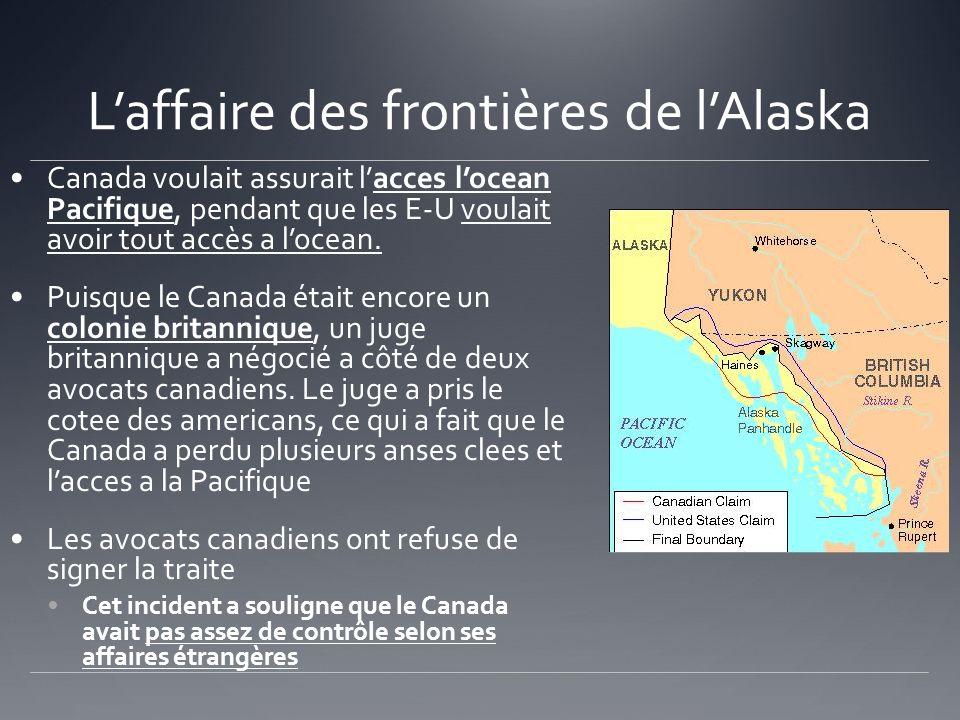 Laffaire des frontières de lAlaska Canada voulait assurait lacces locean Pacifique, pendant que les E-U voulait avoir tout accès a locean. Puisque le