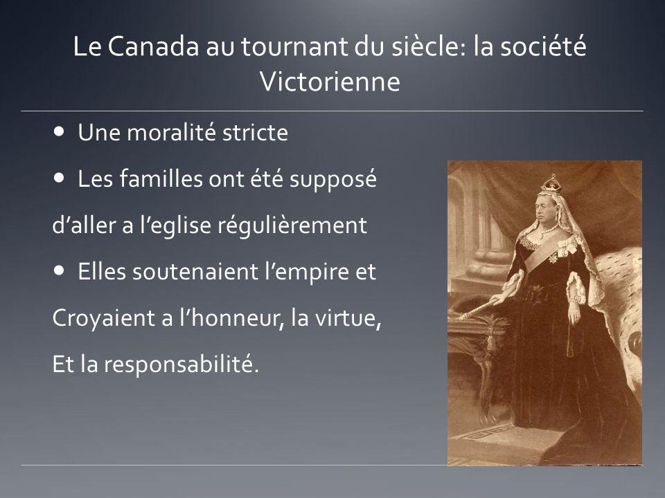 Le Canada au tournant du siècle: la société Victorienne Une moralité stricte Les familles ont été supposé daller a leglise régulièrement Elles soutena