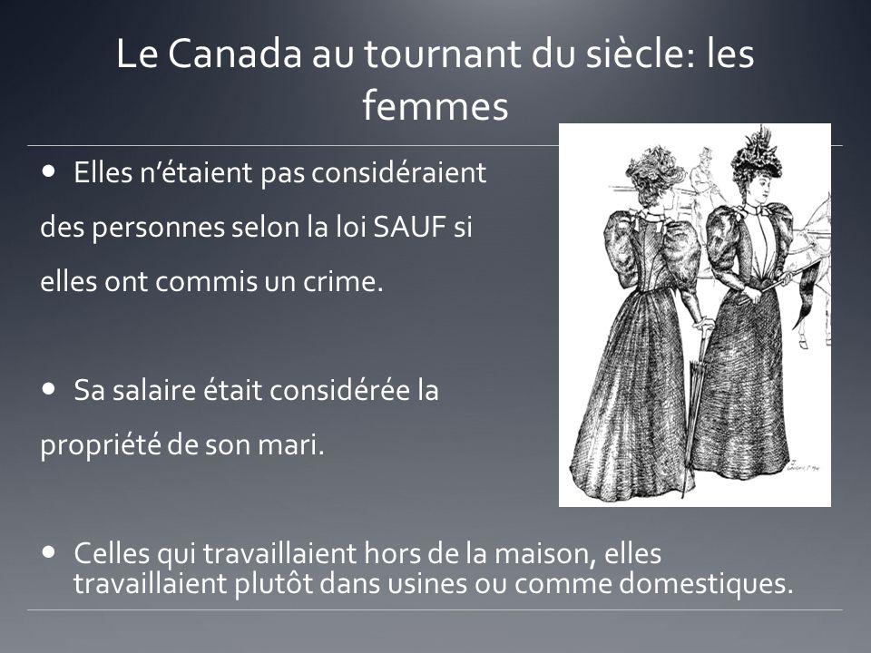 Le Canada au tournant du siècle: les femmes Elles nétaient pas considéraient des personnes selon la loi SAUF si elles ont commis un crime. Sa salaire