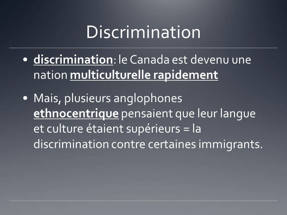 Discrimination discrimination: le Canada est devenu une nation multiculturelle rapidement Mais, plusieurs anglophones ethnocentrique pensaient que leu