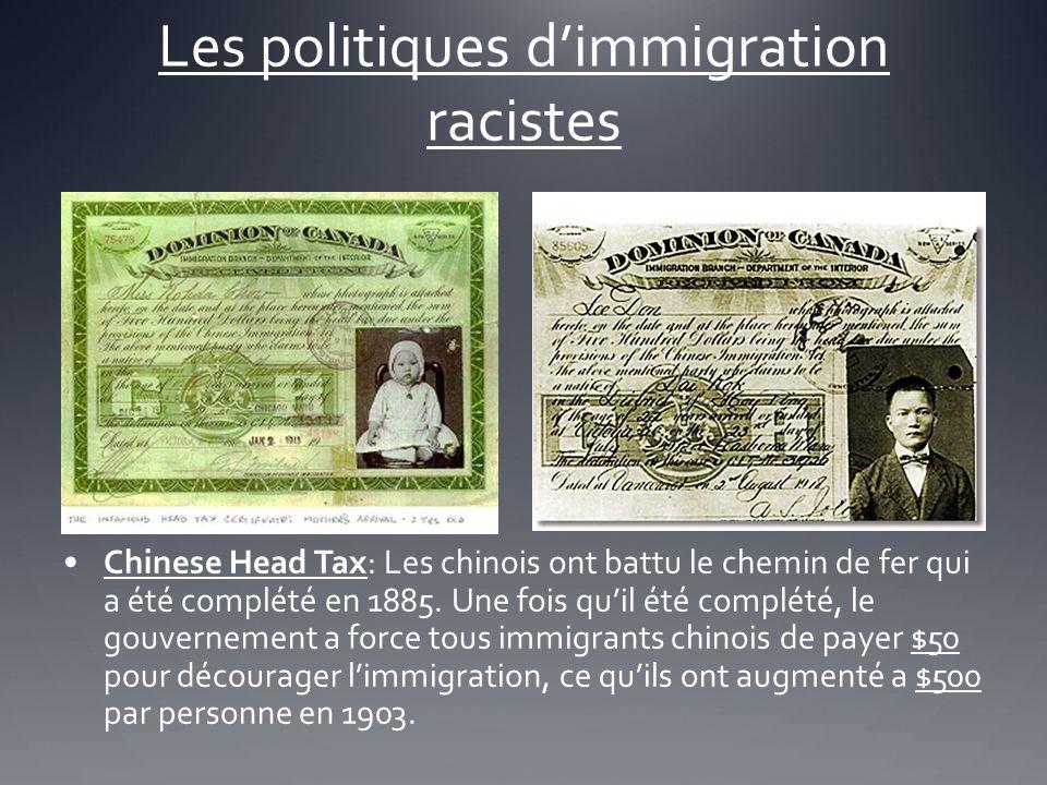 Les politiques dimmigration racistes Chinese Head Tax: Les chinois ont battu le chemin de fer qui a été complété en 1885. Une fois quil été complété,