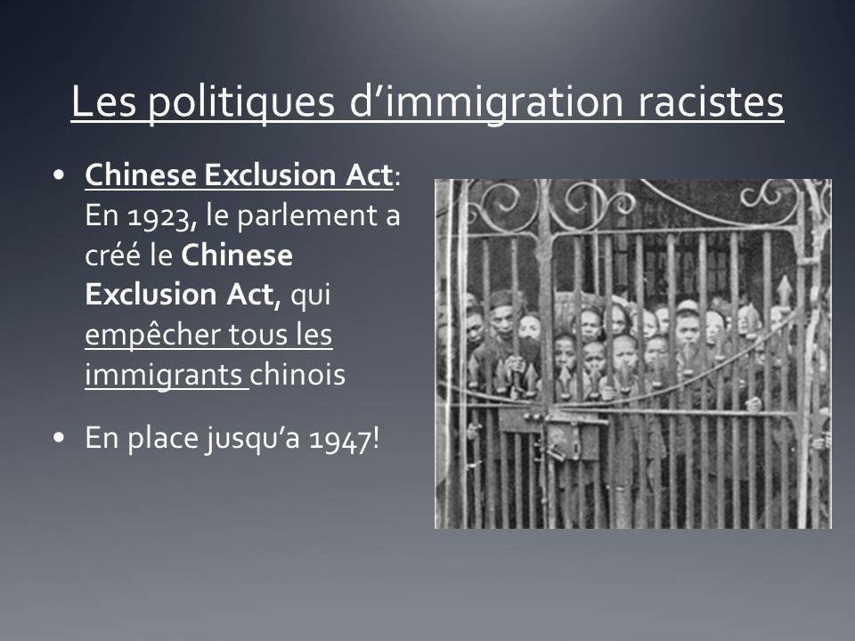 Les politiques dimmigration racistes Chinese Exclusion Act: En 1923, le parlement a créé le Chinese Exclusion Act, qui empêcher tous les immigrants ch