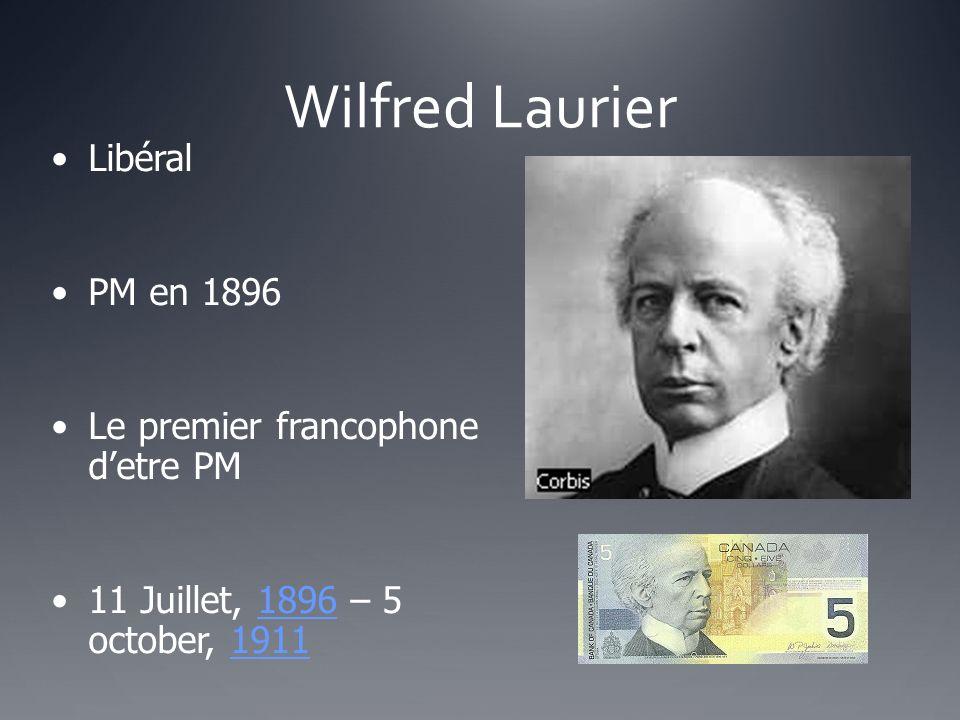 Wilfred Laurier Libéral PM en 1896 Le premier francophone detre PM 11 Juillet, 1896 – 5 october, 191118961911