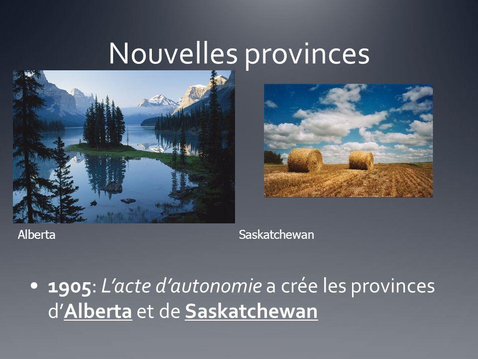 Nouvelles provinces 1905: Lacte dautonomie a crée les provinces dAlberta et de Saskatchewan Alberta Saskatchewan