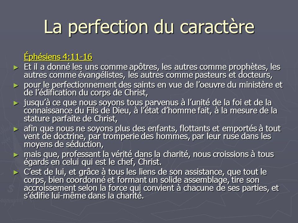 La perfection du caractère Éphésiens 4:11-16 Et il a donné les uns comme apôtres, les autres comme prophètes, les autres comme évangélistes, les autre
