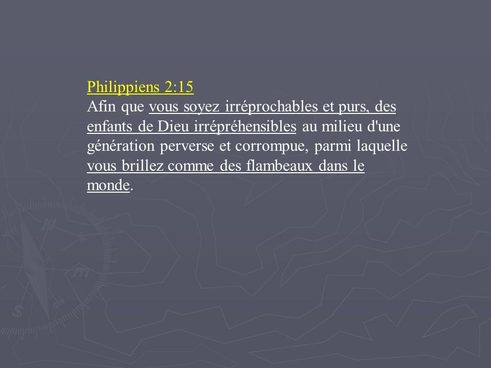 Philippiens 2:15 Afin que vous soyez irréprochables et purs, des enfants de Dieu irrépréhensibles au milieu d'une génération perverse et corrompue, pa