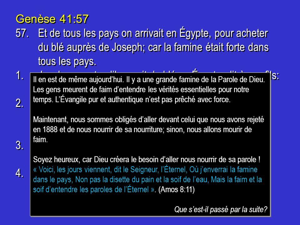 Genèse 41:57 57.Et de tous les pays on arrivait en Égypte, pour acheter du blé auprès de Joseph; car la famine était forte dans tous les pays. 1.Jacob