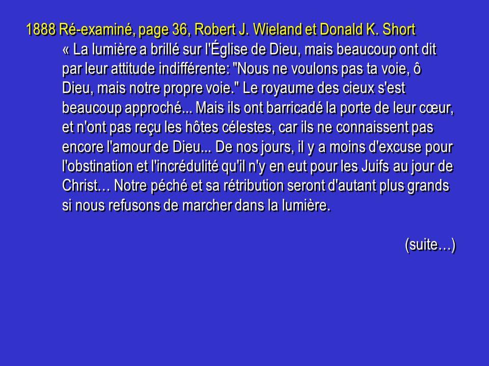 1888 Ré-examiné, page 36, Robert J. Wieland et Donald K. Short « La lumière a brillé sur l'Église de Dieu, mais beaucoup ont dit par leur attitude ind