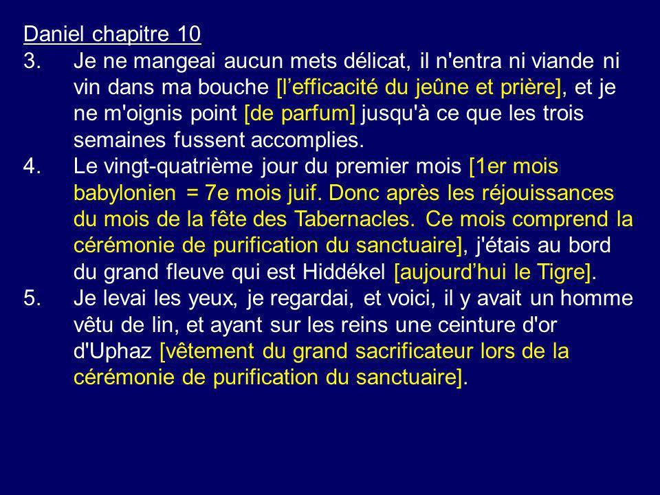 Daniel chapitre 10 3.Je ne mangeai aucun mets délicat, il n'entra ni viande ni vin dans ma bouche [lefficacité du jeûne et prière], et je ne m'oignis