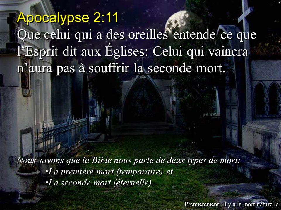 Apocalypse 2:11 Que celui qui a des oreilles entende ce que lEsprit dit aux Églises: Celui qui vaincra naura pas à souffrir la seconde mort. Nous savo