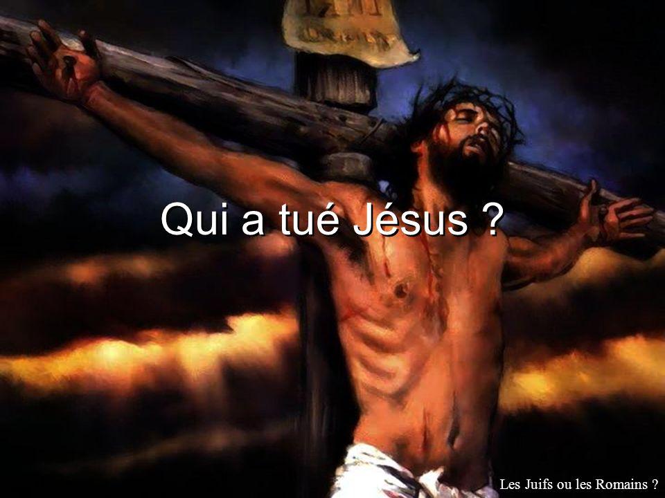 Qui a tué Jésus ? Les Juifs ou les Romains ?