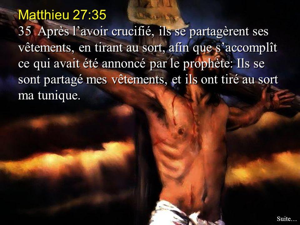 Matthieu 27:35 35 Après lavoir crucifié, ils se partagèrent ses vêtements, en tirant au sort, afin que saccomplît ce qui avait été annoncé par le prophète: Ils se sont partagé mes vêtements, et ils ont tiré au sort ma tunique.