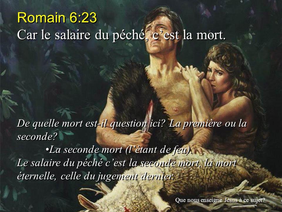 Romain 6:23 Car le salaire du péché, cest la mort. De quelle mort est-il question ici? La première ou la seconde? La seconde mort (létant de feu). Le