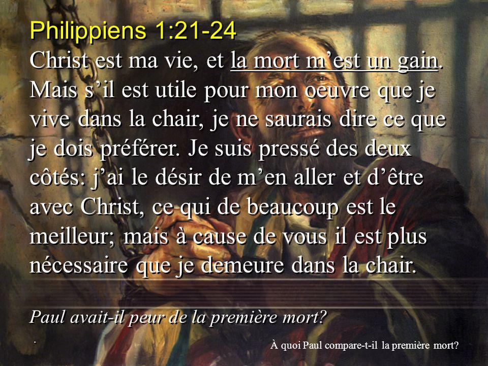 Philippiens 1:21-24 Christ est ma vie, et la mort mest un gain. Mais sil est utile pour mon oeuvre que je vive dans la chair, je ne saurais dire ce qu
