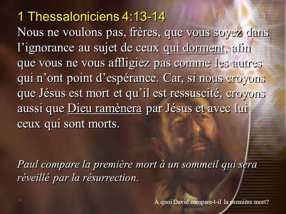 1 Thessaloniciens 4:13-14 Nous ne voulons pas, frères, que vous soyez dans lignorance au sujet de ceux qui dorment, afin que vous ne vous affligiez pa