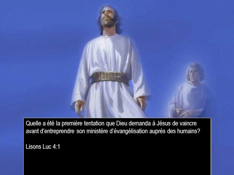 Quelle a été la première tentation que Dieu demanda à Jésus de vaincre avant dentreprendre son ministère dévangélisation auprès des humains? Lisons Lu