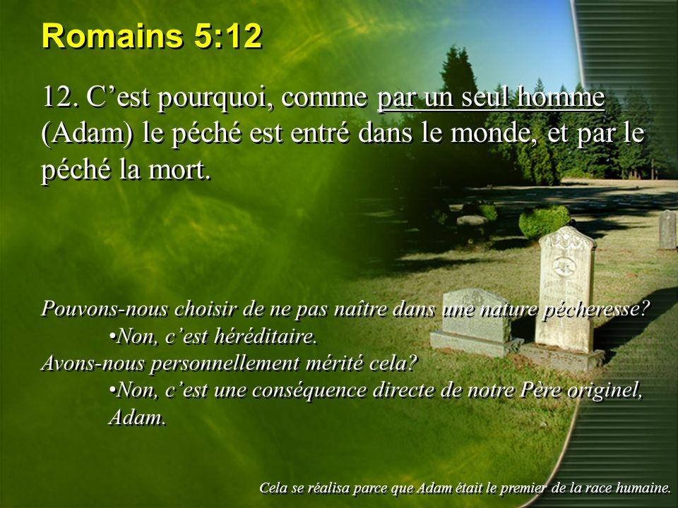 Romains 5:12 12. Cest pourquoi, comme par un seul homme (Adam) le péché est entré dans le monde, et par le péché la mort. Pouvons-nous choisir de ne p