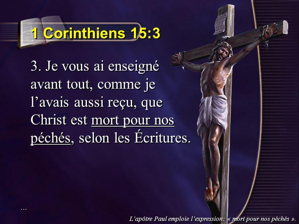 1 Corinthiens 15:3 3. Je vous ai enseigné avant tout, comme je lavais aussi reçu, que Christ est mort pour nos péchés, selon les Écritures. … … Lapôtr