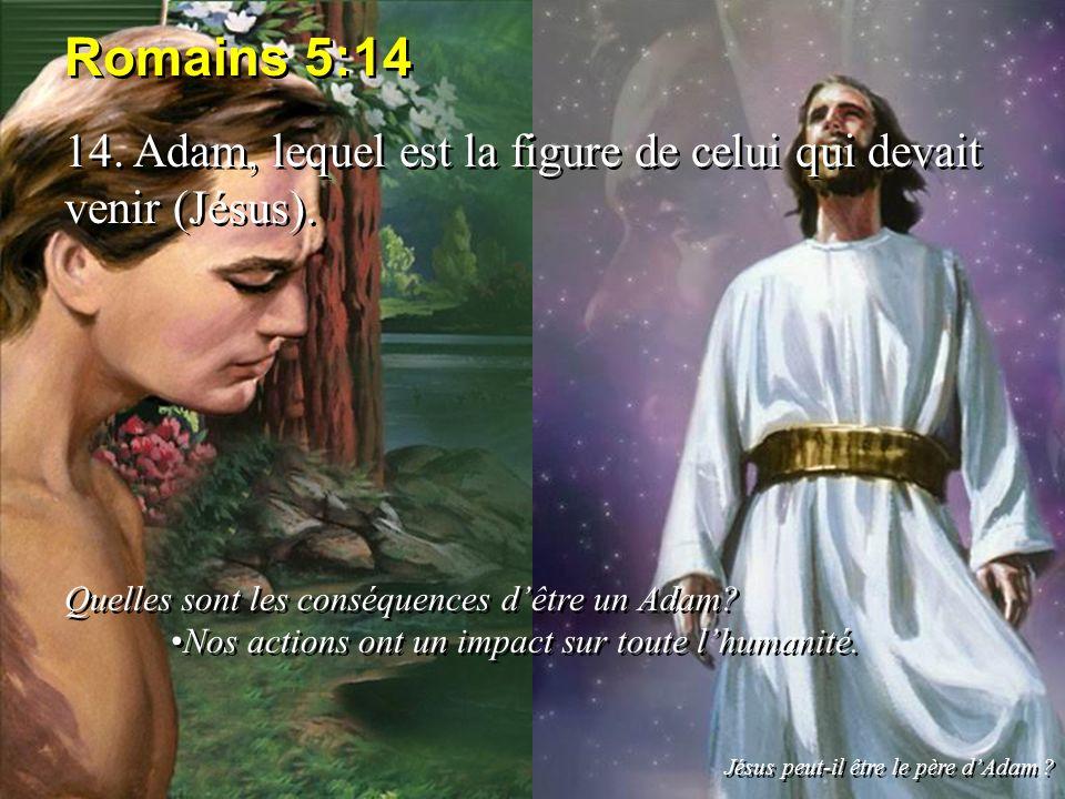 Romains 5:14 14. Adam, lequel est la figure de celui qui devait venir (Jésus). Quelles sont les conséquences dêtre un Adam? Nos actions ont un impact