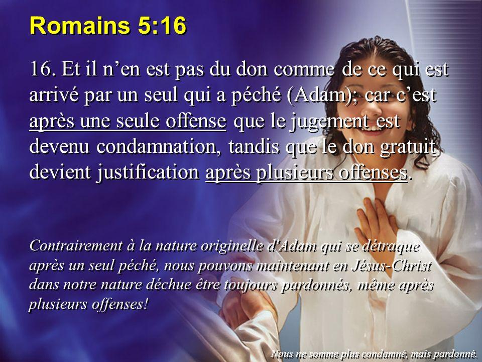Romains 5:16 16. Et il nen est pas du don comme de ce qui est arrivé par un seul qui a péché (Adam); car cest après une seule offense que le jugement