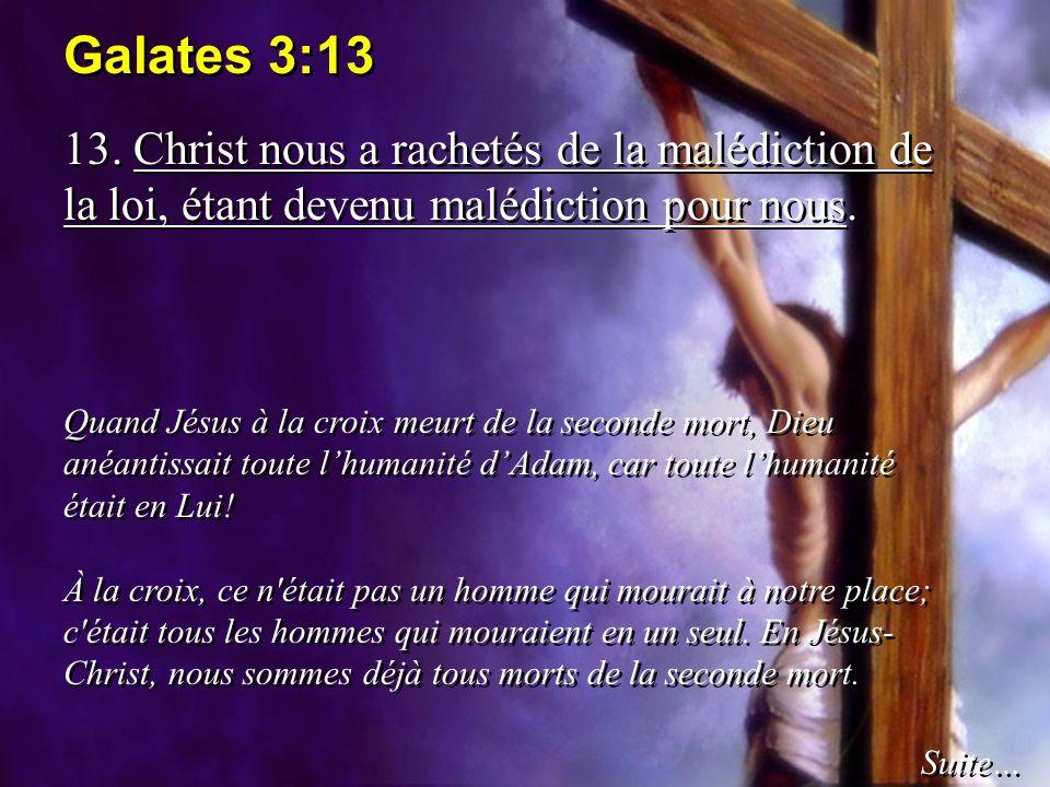 Galates 3:13 13. Christ nous a rachetés de la malédiction de la loi, étant devenu malédiction pour nous. Quand Jésus à la croix meurt de la seconde mo