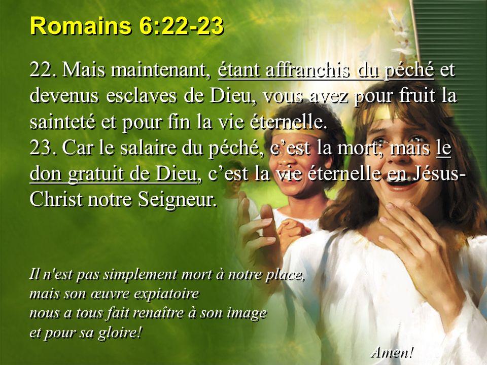 Romains 6:22-23 22. Mais maintenant, étant affranchis du péché et devenus esclaves de Dieu, vous avez pour fruit la sainteté et pour fin la vie éterne