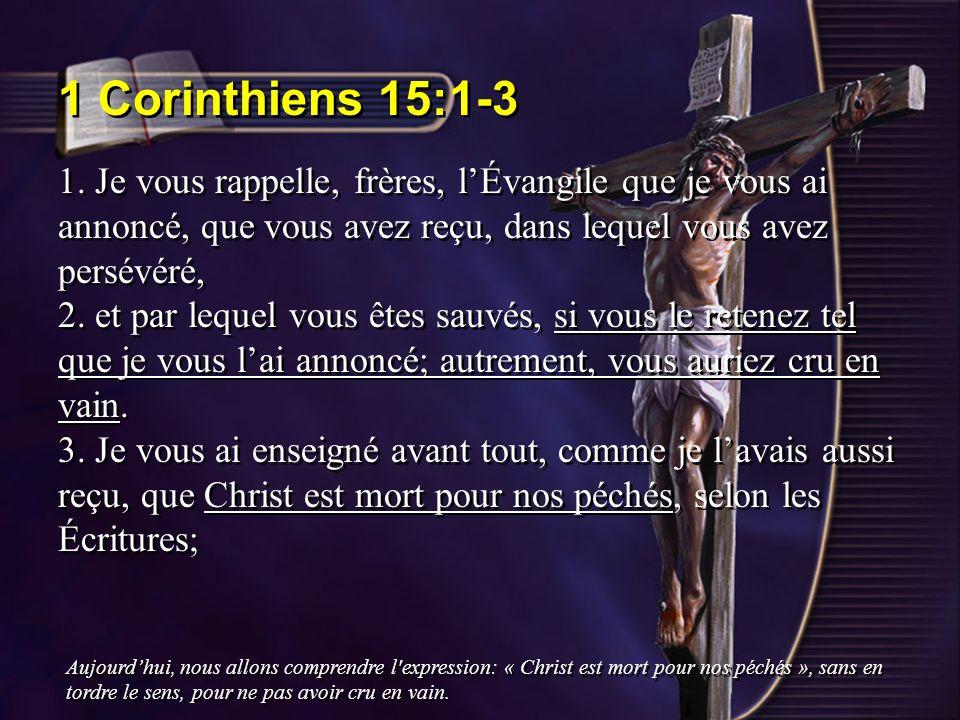 1 Corinthiens 15:1-3 1. Je vous rappelle, frères, lÉvangile que je vous ai annoncé, que vous avez reçu, dans lequel vous avez persévéré, 2. et par leq