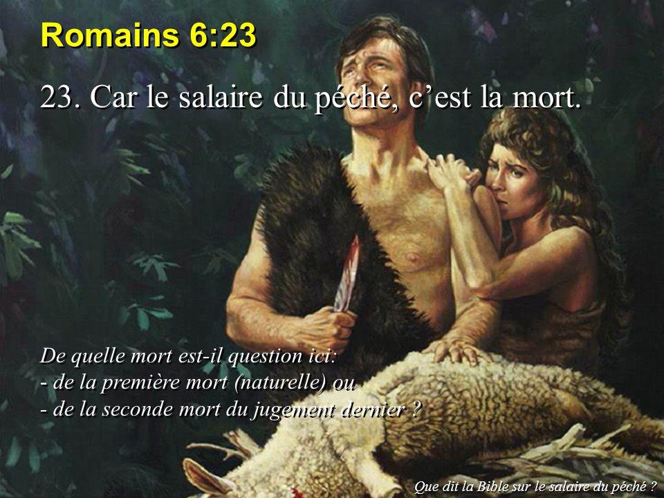Romains 6:23 23. Car le salaire du péché, cest la mort. De quelle mort est-il question ici: - de la première mort (naturelle) ou - de la seconde mort