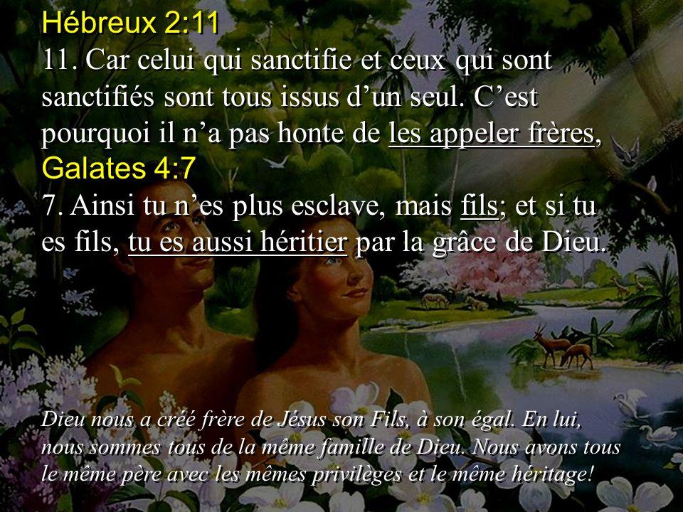 Hébreux 2:11 11.Car celui qui sanctifie et ceux qui sont sanctifiés sont tous issus dun seul.