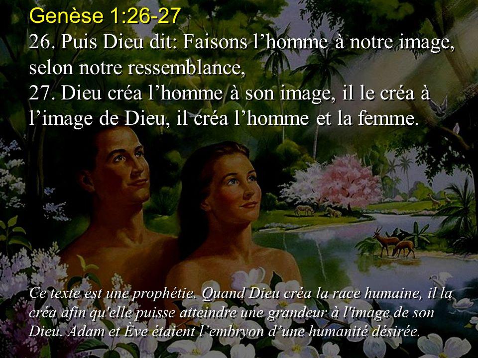 26.Puis Dieu dit: Faisons lhomme à notre image, selon notre ressemblance, 27.