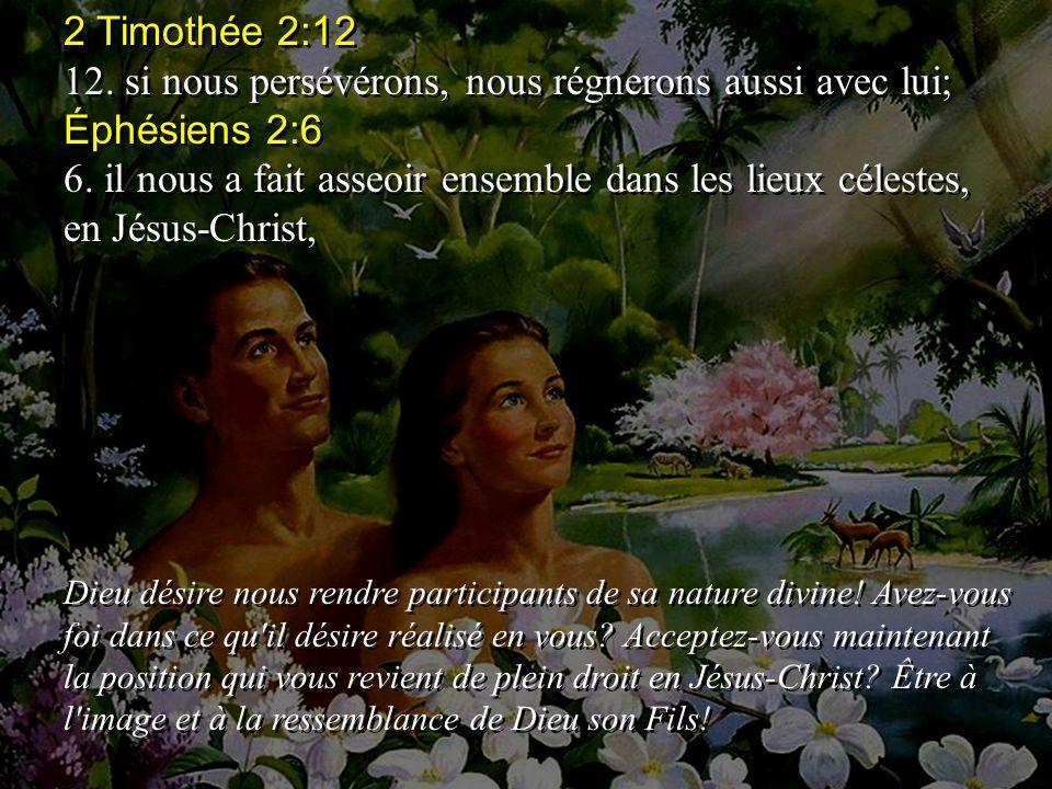 2 Timothée 2:12 12.si nous persévérons, nous régnerons aussi avec lui; Éphésiens 2:6 6.