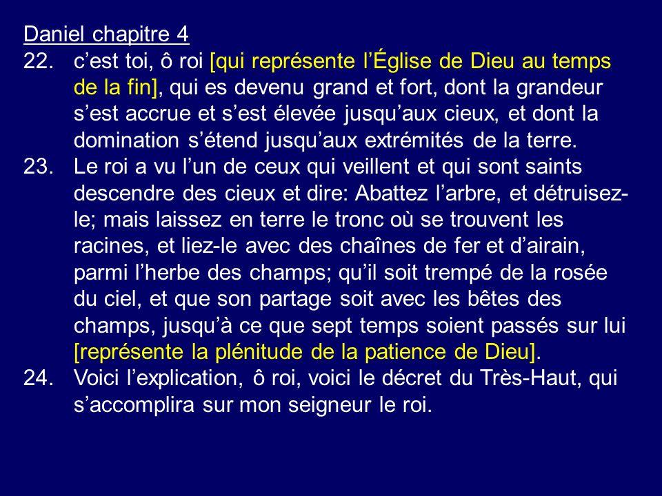 Daniel chapitre 4 22.cest toi, ô roi [qui représente lÉglise de Dieu au temps de la fin], qui es devenu grand et fort, dont la grandeur sest accrue et