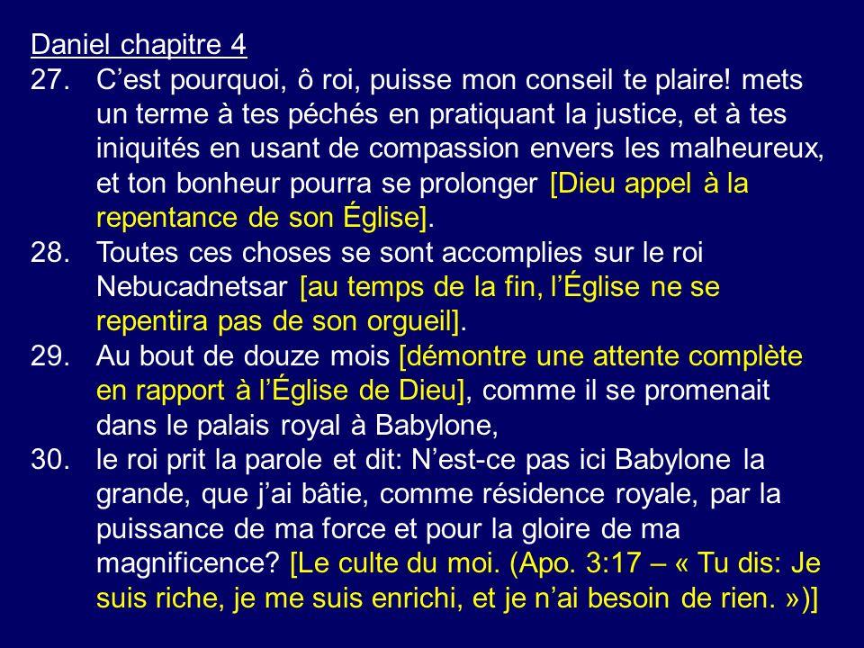 Daniel chapitre 4 27.Cest pourquoi, ô roi, puisse mon conseil te plaire.