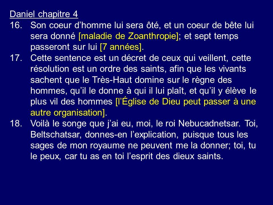 Daniel chapitre 4 16.Son coeur dhomme lui sera ôté, et un coeur de bête lui sera donné [maladie de Zoanthropie]; et sept temps passeront sur lui [7 années].