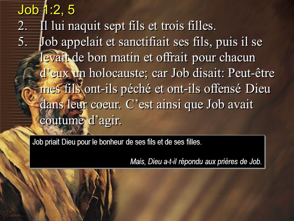 Job 1:2, 5 2.Il lui naquit sept fils et trois filles.