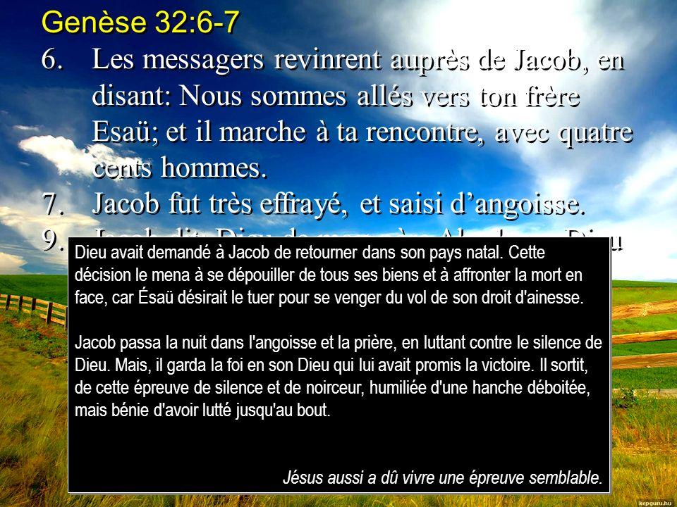Genèse 32:6-7 6.Les messagers revinrent auprès de Jacob, en disant: Nous sommes allés vers ton frère Esaü; et il marche à ta rencontre, avec quatre cents hommes.