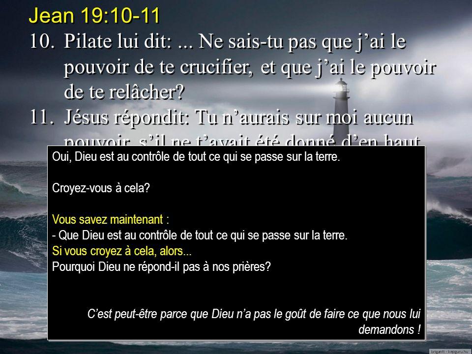 Jean 19:10-11 10.Pilate lui dit:... Ne sais-tu pas que jai le pouvoir de te crucifier, et que jai le pouvoir de te relâcher? 11.Jésus répondit: Tu nau