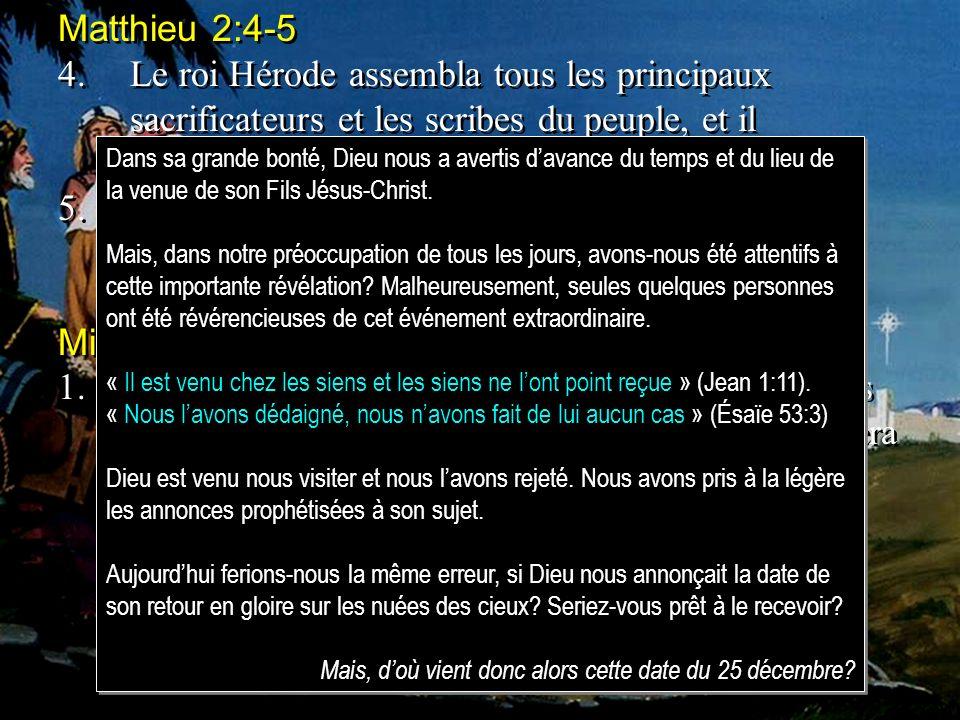 Matthieu 2:4-5 4.Le roi Hérode assembla tous les principaux sacrificateurs et les scribes du peuple, et il sinforma auprès deux où devait naître le Ch