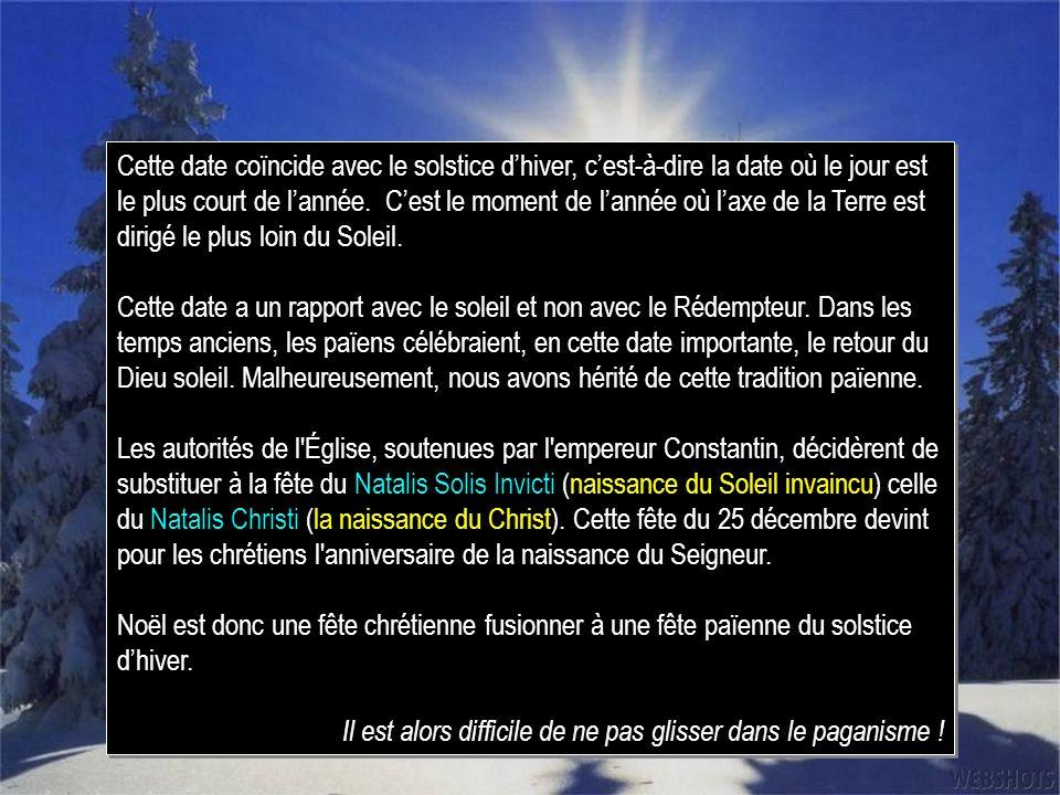 Cette date coïncide avec le solstice dhiver, cest-à-dire la date où le jour est le plus court de lannée. Cest le moment de lannée où laxe de la Terre