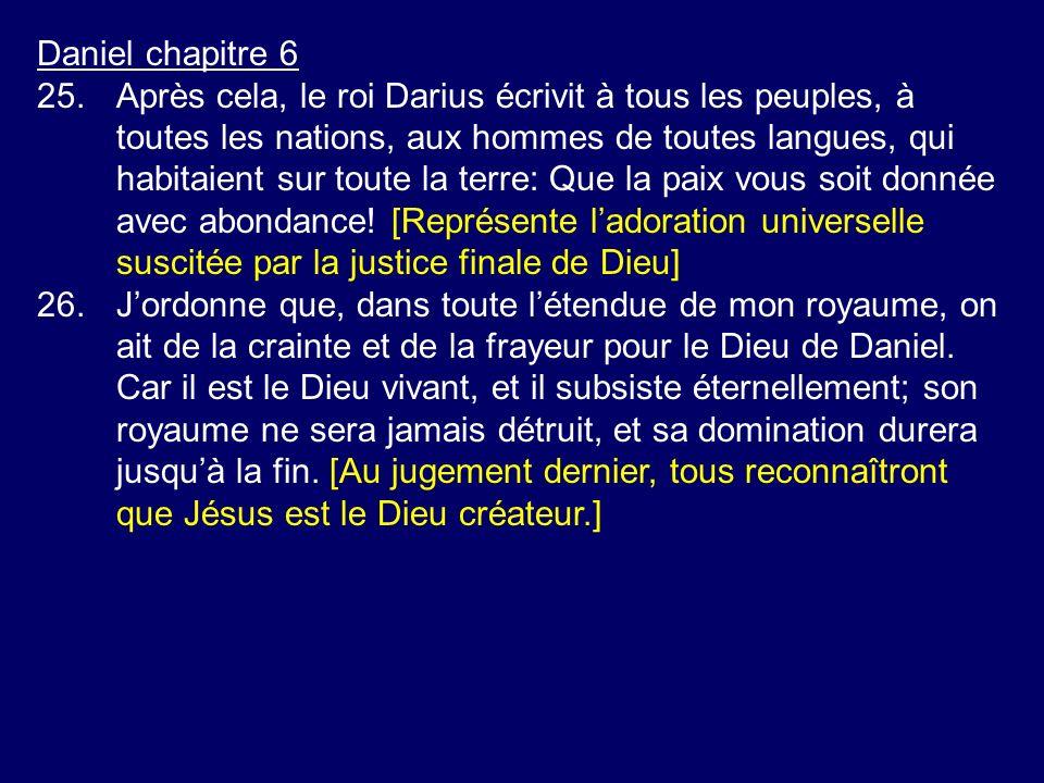 Daniel chapitre 6 25.Après cela, le roi Darius écrivit à tous les peuples, à toutes les nations, aux hommes de toutes langues, qui habitaient sur toute la terre: Que la paix vous soit donnée avec abondance.