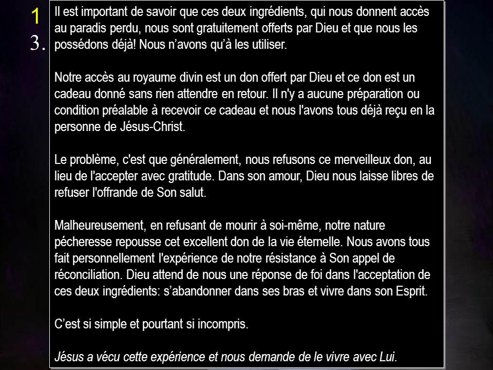 1 Pierre 1:3 3.Béni soit Dieu, le Père de notre Seigneur Jésus-Christ, qui, selon sa grande miséricorde, nous a régénérés, pour une espérance vivante, par la résurrection de Jésus-Christ dentre les morts, 1 Pierre 1:3 3.Béni soit Dieu, le Père de notre Seigneur Jésus-Christ, qui, selon sa grande miséricorde, nous a régénérés, pour une espérance vivante, par la résurrection de Jésus-Christ dentre les morts, Il est important de savoir que ces deux ingrédients, qui nous donnent accès au paradis perdu, nous sont gratuitement offerts par Dieu et que nous les possédons déjà.