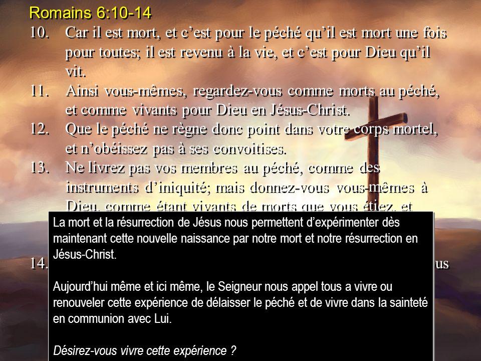 Romains 6:10-14 10.Car il est mort, et cest pour le péché quil est mort une fois pour toutes; il est revenu à la vie, et cest pour Dieu quil vit.