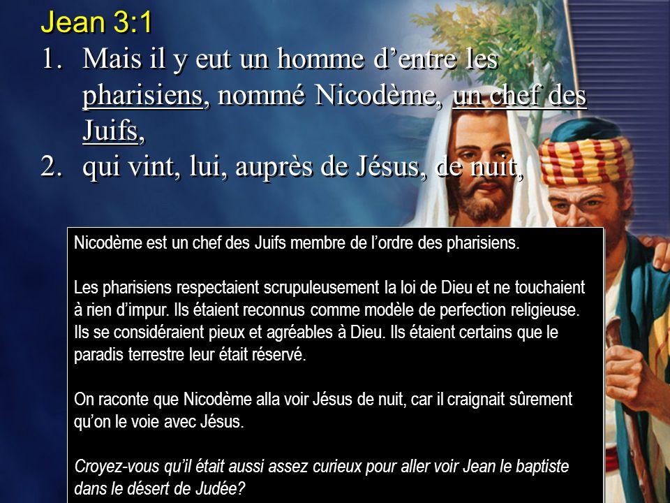 Jean 3:1 1.Mais il y eut un homme dentre les pharisiens, nommé Nicodème, un chef des Juifs, 2.qui vint, lui, auprès de Jésus, de nuit, Jean 3:1 1.Mais il y eut un homme dentre les pharisiens, nommé Nicodème, un chef des Juifs, 2.qui vint, lui, auprès de Jésus, de nuit, Nicodème est un chef des Juifs membre de lordre des pharisiens.