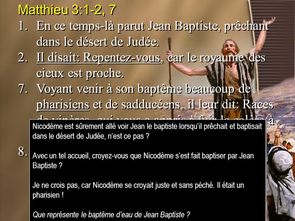 Matthieu 3:1-2, 7 1.En ce temps-là parut Jean Baptiste, prêchant dans le désert de Judée.