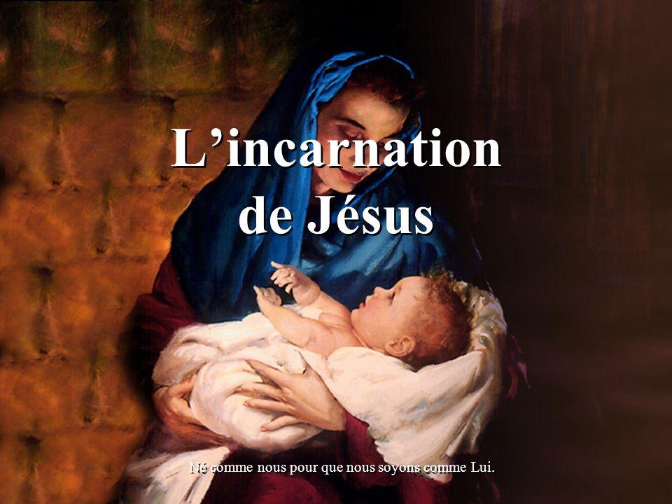 Lincarnation de Jésus Né comme nous pour que nous soyons comme Lui.