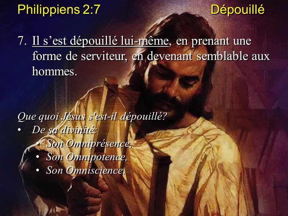 Philippiens 2:7 Dépouillé 7.Il sest dépouillé lui-même, en prenant une forme de serviteur, en devenant semblable aux hommes. Que quoi Jésus s'est-il d