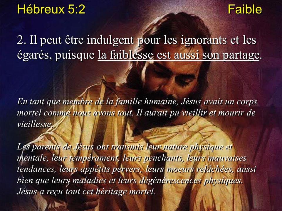 Hébreux 5:2 Faible 2. Il peut être indulgent pour les ignorants et les égarés, puisque la faiblesse est aussi son partage. En tant que membre de la fa