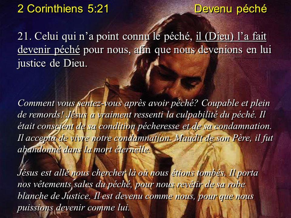 2 Corinthiens 5:21 Devenu péché 21. Celui qui na point connu le péché, il (Dieu) la fait devenir péché pour nous, afin que nous devenions en lui justi